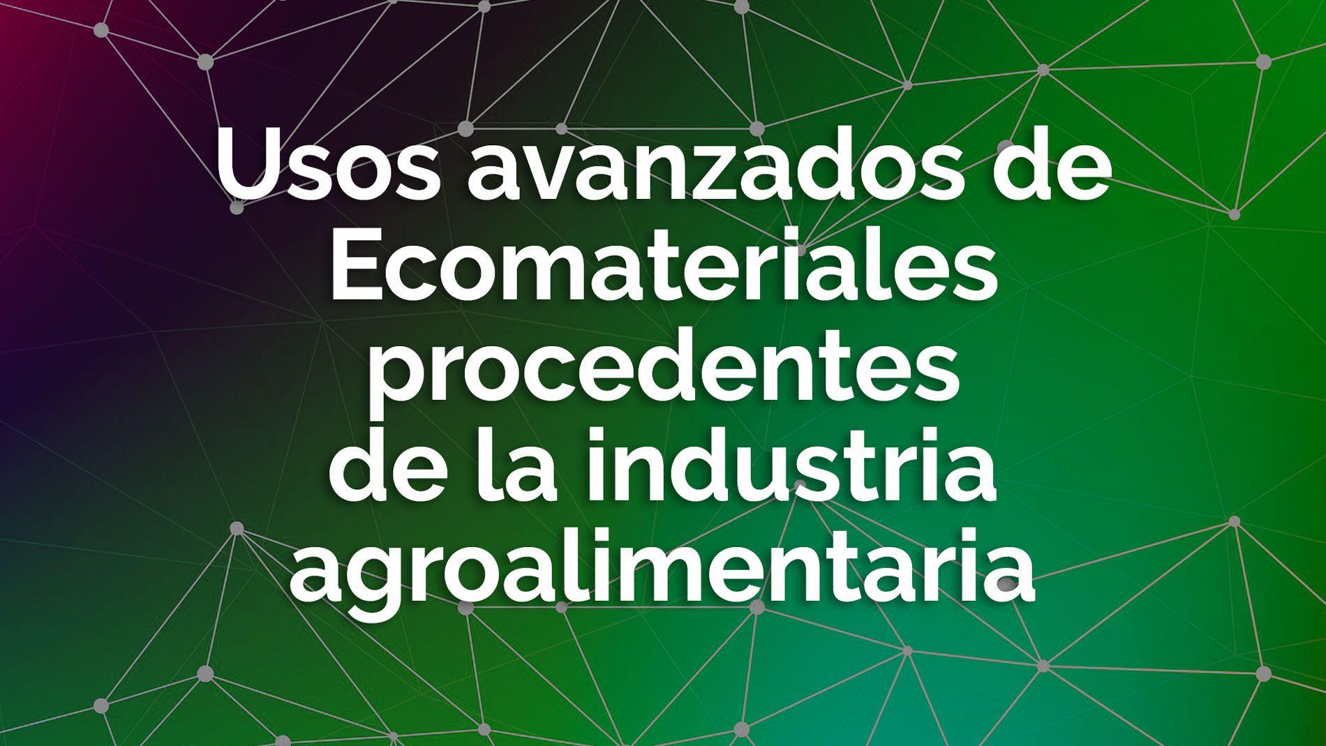 Usos avanzados Ecomateriales procedentes industria agroalimentaria
