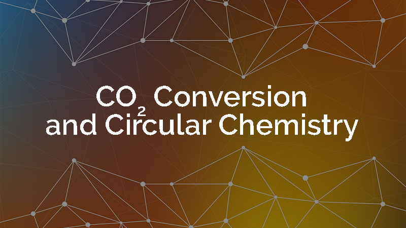 CO2 Conversion and Circular Chemistry